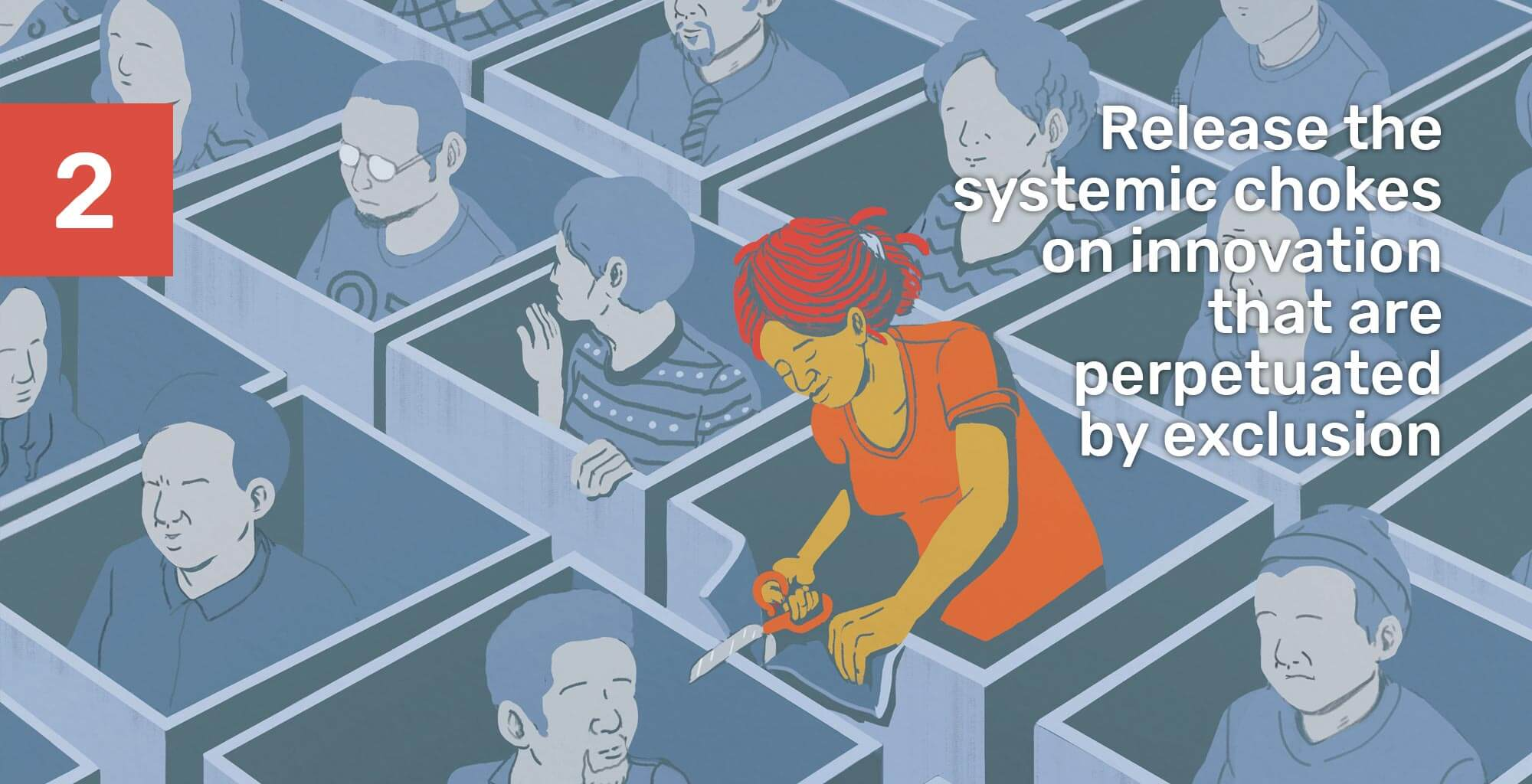 Release the systemic chokes on innovation that are perpetuated by exclusion