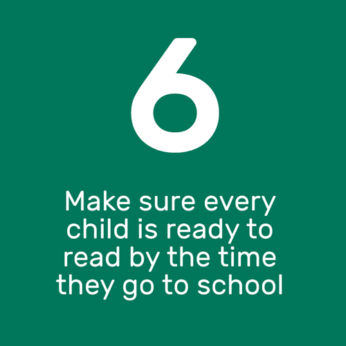 Make sure every child is ready to read by the time they go to school