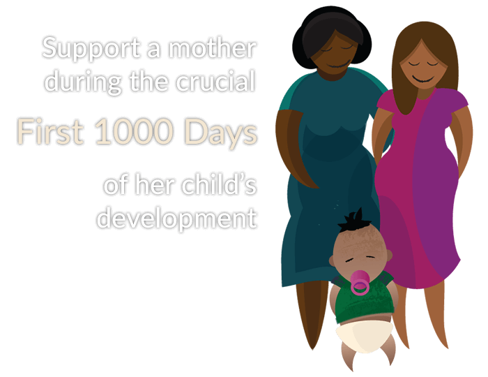 Support a mother during the crucial First 1000 Days of her child's development