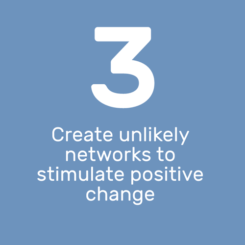Create unlikely networks to stimulate positive change