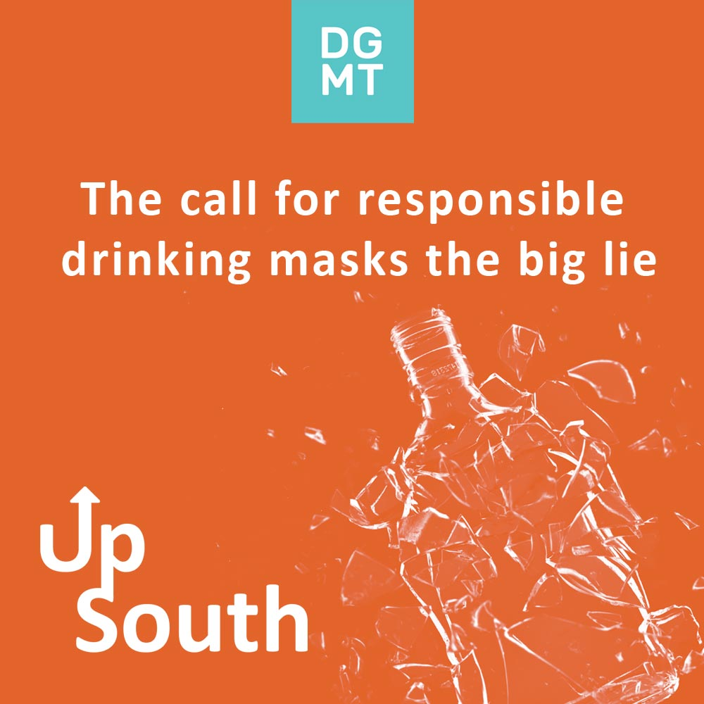 Call for responsible drinking masks the big lie